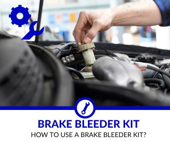 How to use a Brake Bleeder Kit?