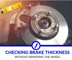Checking Brake Thickness Without Removing the Wheel